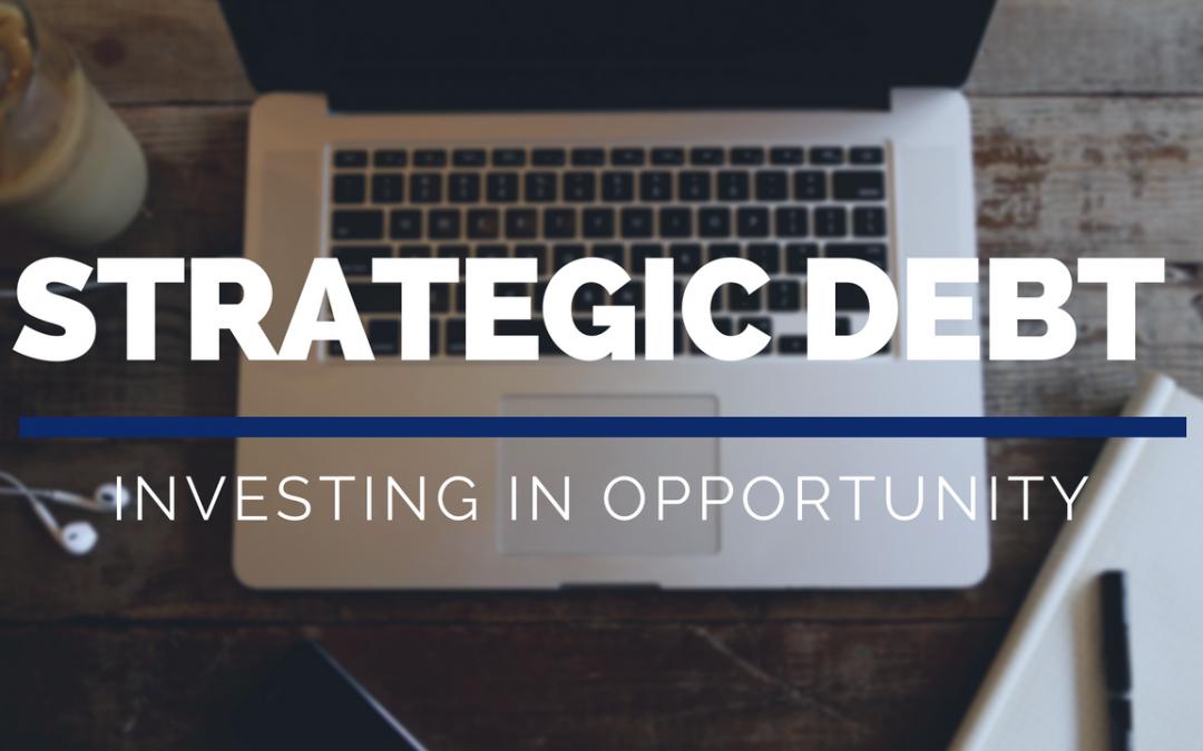 Strategic Debt: Investing in Opportunity